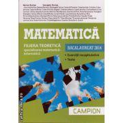 Matematica Bacalaureat 2014 : exercitii recapitulative si teste - filiera teoretica , mate - info ( editura : Campion , autor : Marius Burtea , Georgeta Burtea, ISBN 978-606-8323-66-4 )