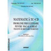 Matematica TC + CD . Probleme pregatitoare pentru bacalaureat insotite de breviare teoretice . Partea I , clasele IX - a si a X - a ( editura : Sitech , autor : Gheorghe Necsuleu , Ion Necsuliu , Victoria Necsuleu , ISBN : 978-606-11-3623-0 )