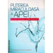 Puterea miraculoasa a apei ( editura: All, autor: Dr. Fereydoon Batmanghelidj, ISBN 978-606-587-239-4 )