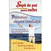 Supa de pui pentru suflet : Povestiri despre credinta ( editura : Adevar Divin , autor : Jack Canfield , Mark Victor Hansen , Amy Newmark , ISBN : 978-606-8420-27-1 )
