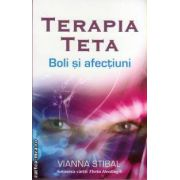 Terapia Teta: boli si afectiuni ( editura: Adevar Divin, autor: Vianna Stibal, ISBN: 978-606-8420-32-5)
