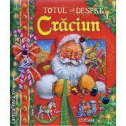 Totul despre Craciun ( editura : Crisan , ISBN 978-606-508-141-3 )