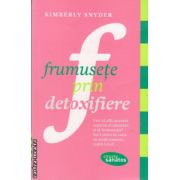 Frumusete prin detoxifiere ( editura : Lifestyle , autor : Kimberly Snyder , ISBN 978-606-8309-12-5 )