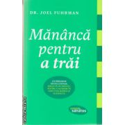 Mananca pentru a trai ( editura: Lifestyle, autor: Dr. Joel Fuhrman, ISBN 978-606-8309-24-8 )