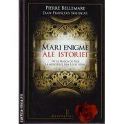 Marile enigme ale istoriei ( editura: Litera, autor: Pierre Bellemare, Jean-Francois Nahmias, ISBN 978-606-600-632-3 )