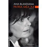 PATRIA MEA A4 ( editura : Humanitas , autor : Ana Blandiana , ISBN 978-973-50-2789-6 )