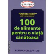 100 de alimente pentru o viata sanatoasa ( editura: Orizonturi, autor Veronique Liegeois, ISBN 978-973-736-206-3 )