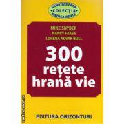300 retete hrana vie ( editura :  Orizonturi , autor : Mike Snyder , ISBN 978-973-736-209-4 )
