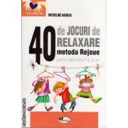 40 de jocuri de relaxare - metoda Rejoue , pentru copiii intre 5 si 12 ani ( editura : Aramis , autor : Micheline Nadeau , ISBN 978-973-679-988-4 )