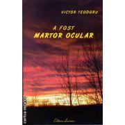 A fost martor ocular ( editura : Lucman , autor : Victor Teodoru , ISBN 978-973-723-353-0 )