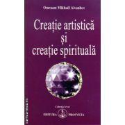 Creatie artistica si creatie spirituala ( editura: Prosveta, autor: Omraam Mikhael Aivanhov, ISBN 978-973-8107-91-5 )