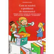 Cum se rezolva o problema de matematica ( editura: Nomina, autor: Alexandrina Dumitru, ISBN 9786065355583 )