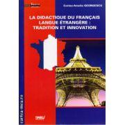 La didactique du Francais langue etrangere: Tradition et innovation ( editura: Tiparg, autor: Corina - Amelia Georgescu, ISBN 978-973-735-608-6 )