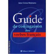 Guide de conjugaison des verbes francais ( editura : Carminis , autor : Jana Grosu Bejenaru , ISBN 978-973-123-182-2 )