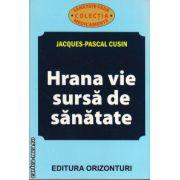 Hrana vie - sursa de sanatate ( editura: Orizonturi, autor: Jacques - Pascal Cusin, ISBN 978-973-736-208-7 )