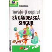 Invata-ti copilul sa gandeasca singur ( editura : Aramis , autor : Dr. Elisa Medhus , ISBN 978-973-679-936-5 )