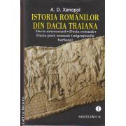 Istoria romanialor din Dacia Traiana - vol I ( editura: SAECULUM I. O., autor: A. D. Xenopol, ISBN 978-973-642-323-9 )