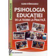 Psihologia educatiei - de la teorie la practica ( editura Universitara, Autor: Elena Stanculescu, ISBN 978-606-591-766-8 )