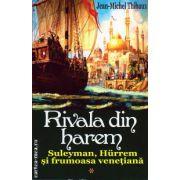 Rivala din harem : Suleyman , Hurrem si frumoasa venetiana - vol 1 ( editura : Orizonturi , autor : Jean-Michel Thibaux )