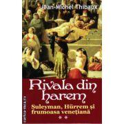 Rivala din harem : Suleyman , Hurrem si frumoasa venetiana - vol 2 ( editura : Orizonturi , autor : Jean-Michel Thibaux , ISBN 978-973-736-225-4 )