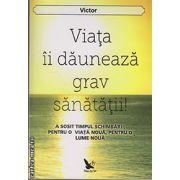 Viata ii dauneaza grav sanatatii ( editura : ForYou , autor : Victor , ISBN : 978-606-639-046-0 )