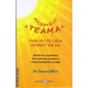 Accepta-ti teama , dar nu te lasa inhibat de ea ( editura : Adevar Divin , autor : Dr. Susan Jeffers , ISBN 978-606-8420-42-4 )