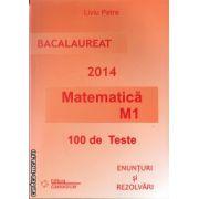 Bac 2014 Matematica M1 - 100 de teste : enunturi si rezolvari ( editura : Gimnasium , autor : Liviu Petre , ISBN 978-973-7992-66-6 )