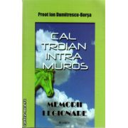 Cal troian intra muros  - memorii legionare ( editura : Blassco , autor : Preot Ion Dumitrescu-Borsa , ISBN 978-973-8968-32-5 )