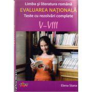 Limba si literatura romana evaluare nationala teste cu rezolvari complete V-VIII ( editura : Akademos Art , autor : Elena Stana , ISBN 978-606-8336-28-2 )