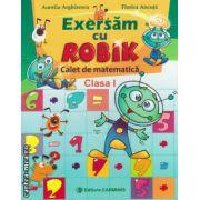 Exersam cu Robik  - caiet de matematica clasa I ( editura : Carminis , autor : Aurelia Arghirescu , ISBN 978-973-123-156-3 )
