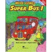 Here Comes Super Bus 1 Pupil's book ( editura: Macmillan, autor: Maria Jose Lobo, ISBN 978-0-3339-3160-8 )
