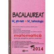 Bac 2014 - Matematica M_st_nat + M_tehnologic - ghid de pregatire pentru examen ( editura : Gil , autor : Mihai Baluna , ISBN 978-606-500-069-8 )