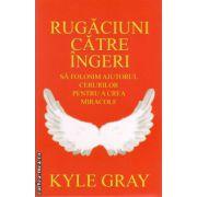 Rugaciuni catre ingeri. Sa folosim ajutorul cerurilor pentru a crea miracole ( editura: Adevar Divin, autor: Kyle Gray, ISBN 978-606-8420-43-1 )
