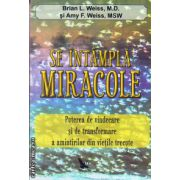 Se intampla miracole ( editura : For You , autor : Brian L. Weiss , ISBN 978-606-639-020-0 )