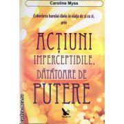 Coborarea harului divin in viata de zi cu zi, prin actiuni imperceptibile, datatoare de putere ( editura : For You , autor : Caroline Myss , ISBN 978-606-639-009-5 )