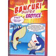 Bancuri super erotice ( editura : Ganesha , ISBN 978-973-99411-4-3 )