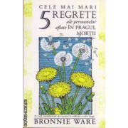 Cele mai mari 5 regrete ale persoanelor aflate in pragul mortii ( editura : Adevar Divin , autor : Bronnie Ware , ISBN 978-606-8420-44-8 )