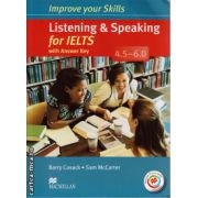 Improve Your Listening and Speaking Skills for IELTS 4. 5-6 Student's Book with key & MPO Pack ( editura: Macmillan, autor: Barry Cusack, ISBN 978-0-230-46287-8 )