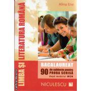 Limba si literatura romana - BAC - 90 de subiecte pentru proba scrisa dupa modelul MEN ( editura : Niculescu , autor : Alina Ene , ISBN 978-973-748-845-9 )
