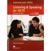Improve Your Listening and Speaking Skills for IELTS 6-7. 5 Student's Book with key and audio CDs ( editura: Macmillan, autor: Joanna Preshous, ISBN 978-0-230-46341-7 )