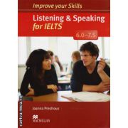 Improve Your Listening and Speaking Skills for IELTS 6-7. 5 Student's Book without key and audio CDs ( editura: Macmillan, autor: Joanna Preshous, ISBN 978-0-230-46343-1 )