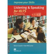 Improve Your Listening and Speaking Skills for IELTS 4. 5-6 Student's Book with key and audio CDs ( editura: Macmiilan, autor: Barry Cusack, ISBN 9780230464681 )