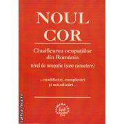 Noul COR  - Clasificarea ocupatiilor din Romania  - modificari , completati si actualizari ( editura Lumina Lex ISBN : 978-973-758-237-9)