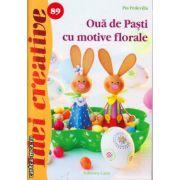Oua de Pasti cu motive florale ( editura : Casa , autor : Pia Pedevilla , ISBN 978-606-8527-37-6 )