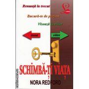 Schimba-ti viata ( editura: Lider, autor: Nora Redford, ISBN 978-973-629-322-1 )