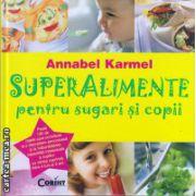 Superalimente pentru sugari si copii ( editura : Corint , Autor : Annabel Karmel , ISBN 978-973-135-719-5 )