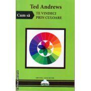 Cum sa te vindeci prin culoare ( editura : Agni Mundi , autor : Ted Andrews , ISBN 978-606-93470-7-2 )