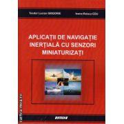 Aplicatii de navigatie inertiala cu senzori miniaturizati ( editura: Sitech, autor: Teodor Lucian Grigorie, ISBN 978-606-11-3084-9 )