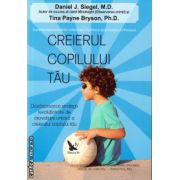 Creierul copilului tau ( editura : For You , autor : Daniel J. Siegel , ISBN 978-606-639-051-4 )