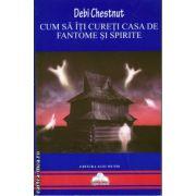Cum sa iti cureti casa de fantome si spirite ( editura : Agni Mundi , autor : Debi Chestnut , ISBN 978-606-93654-8-9 )